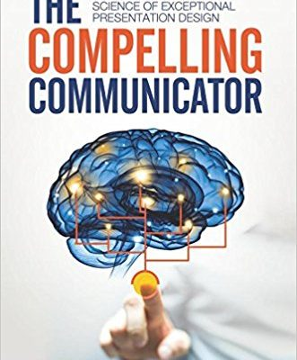<i>The Compelling Communicator</i> Shows You How To Design Effective Presentations